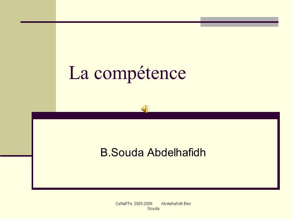 CeNaFFe 2005-2006 Abdelhafidh Ben Souda La compétence B.Souda Abdelhafidh