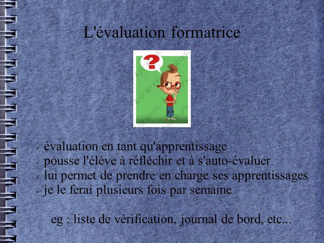 L'évaluation formatrice évaluation en tant qu'apprentissage pousse l'élève à réfléchir et à s'auto-évaluer lui permet de prendre en charge ses apprent