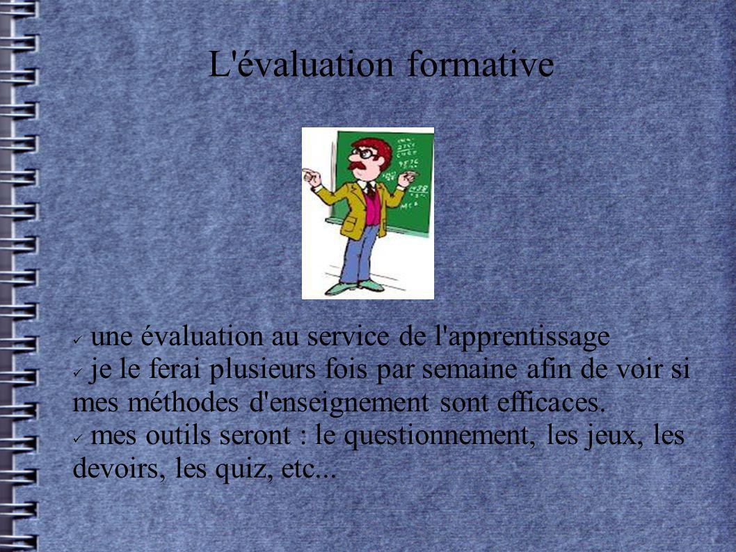 L évaluation sommative une évaluation de l apprentissage afin de voir si l élève a compris les concepts et est capable de les utiliser J évaluerai de façon sommative au moins une fois après chaque unité à l aide de tests, quiz, projets...