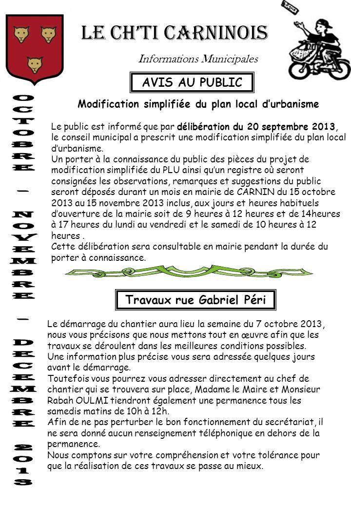 LE CH'TI CARNINOIS Informations Municipales Modification simplifiée du plan local d'urbanisme Le public est informé que par délibération du 20 septembre 2013, le conseil municipal a prescrit une modification simplifiée du plan local d'urbanisme.
