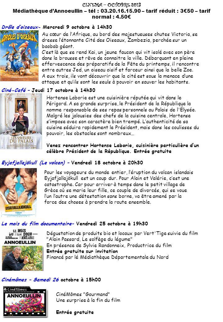 CINEMA – OCTOBRE 2013 Médiathèque d'Annoeullin – tél : 03.20.16.15.90 – tarif réduit : 3€50 – tarif normal : 4.50€ Drôle d'oiseaux- Mercredi 9 octobre à 14h30 Au cœur de l'Afrique, au bord des majestueuses chutes Victoria, se dresse l'étonnante Cité des Oiseaux, Zambezia, perchée sur un baobab géant.