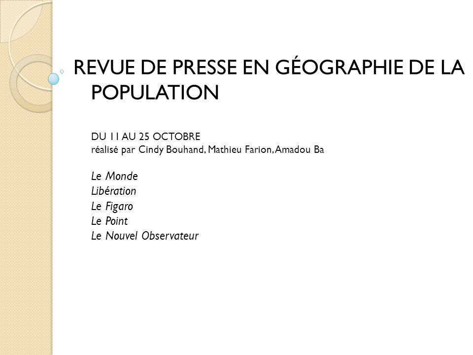 REVUE DE PRESSE EN GÉOGRAPHIE DE LA POPULATION DU 11 AU 25 OCTOBRE réalisé par Cindy Bouhand, Mathieu Farion, Amadou Ba Le Monde Libération Le Figaro