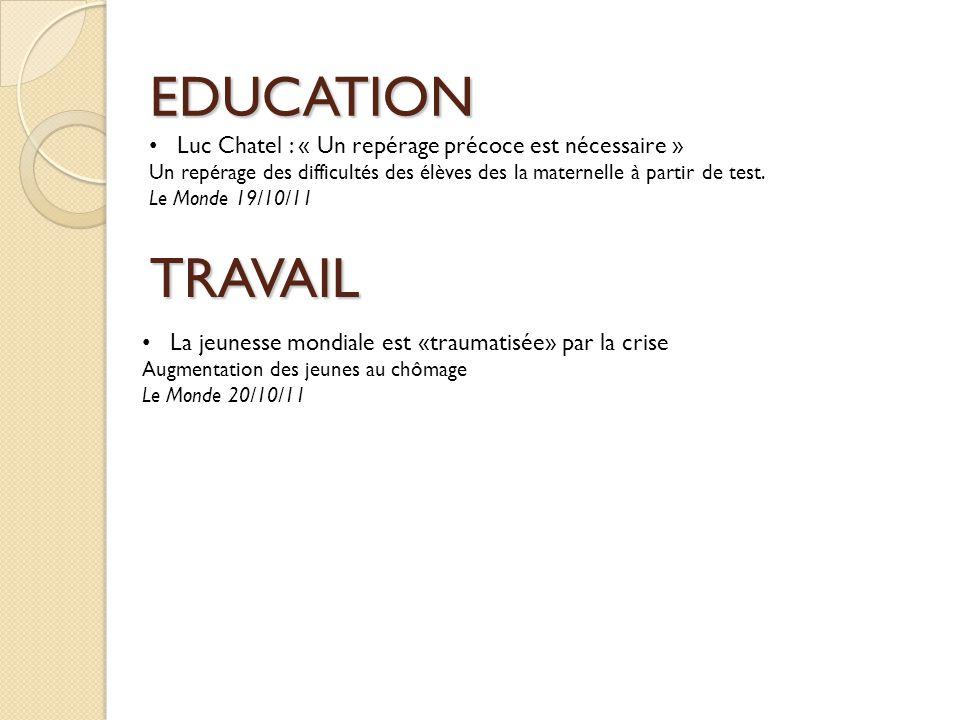 EDUCATION TRAVAIL La jeunesse mondiale est «traumatisée» par la crise Augmentation des jeunes au chômage Le Monde 20/10/11 Luc Chatel : « Un repérage