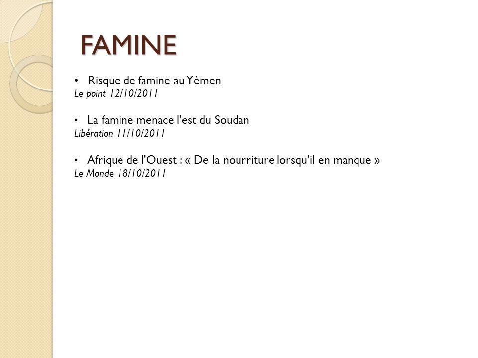 FAMINE Risque de famine au Yémen Le point 12/10/2011 La famine menace l'est du Soudan Libération 11/10/2011 Afrique de l'Ouest : « De la nourriture lo