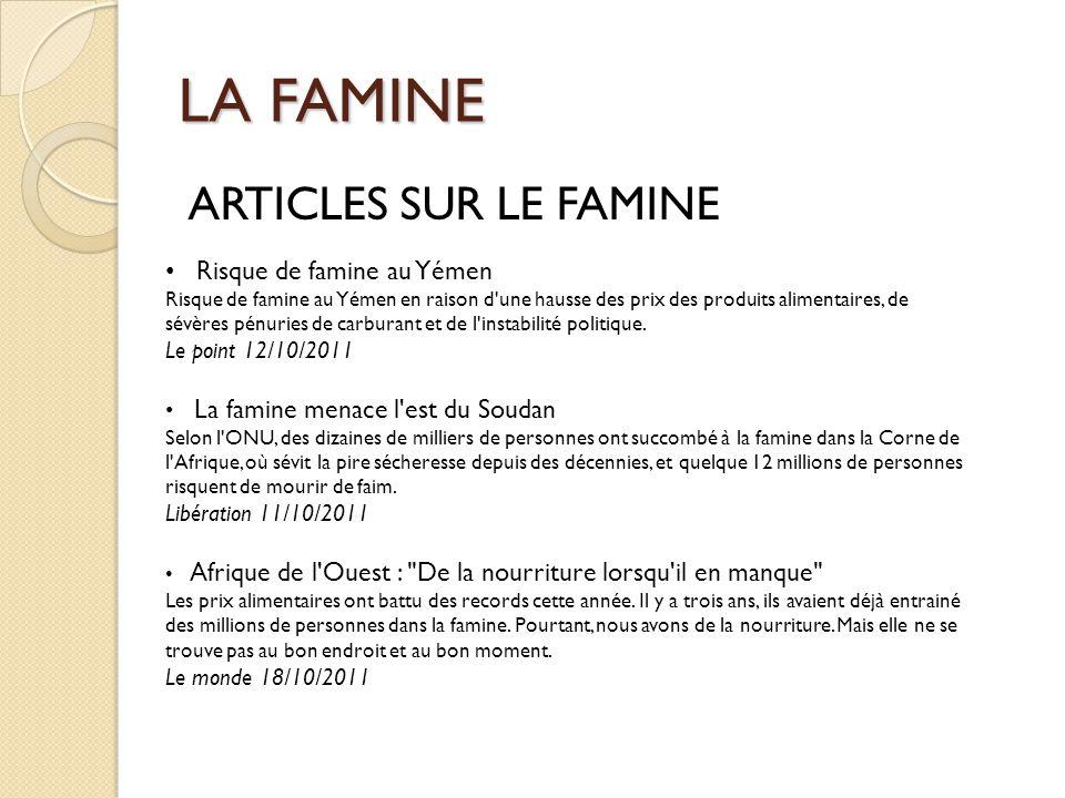 LA FAMINE ARTICLES SUR LE FAMINE Risque de famine au Yémen Risque de famine au Yémen en raison d'une hausse des prix des produits alimentaires, de sév