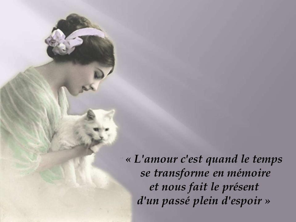 « L amour c est quand le temps se transforme en mémoire et nous fait le présent d un passé plein d espoir »