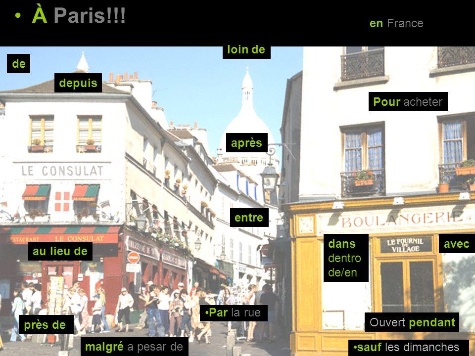 À Paris!!! près de Pour acheter Ouvert pendant Par la rue loin de sauf les dimanches entre malgré a pesar de en France depuis dans dentro de/en de ave