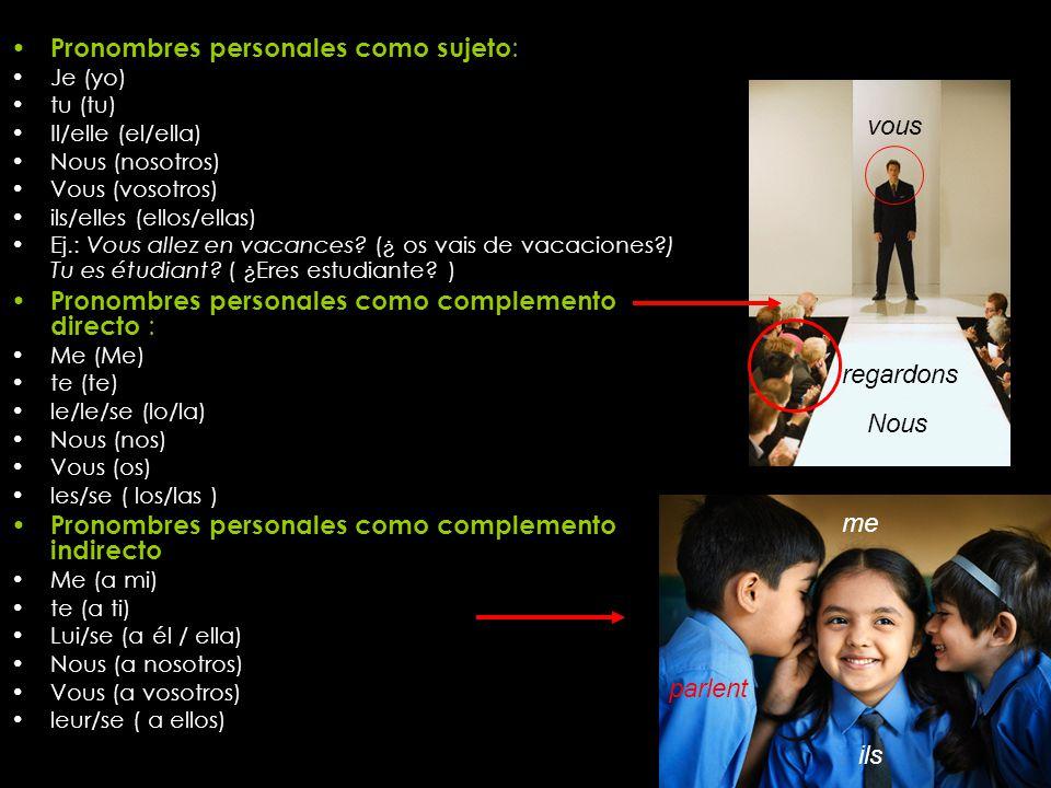 Pronombres personales como sujeto : Je (yo) tu (tu) Il/elle (el/ella) Nous (nosotros) Vous (vosotros) ils/elles (ellos/ellas) Ej.: Vous allez en vacan