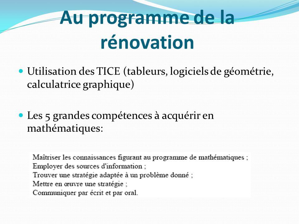 Au programme de la rénovation Utilisation des TICE (tableurs, logiciels de géométrie, calculatrice graphique) Les 5 grandes compétences à acquérir en mathématiques: