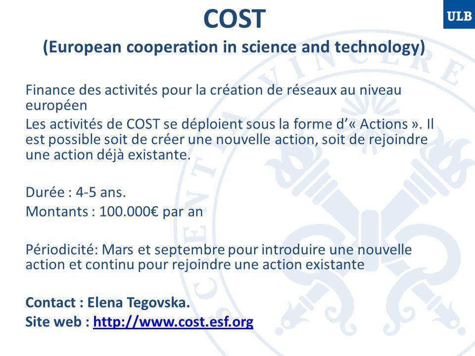 COST (European cooperation in science and technology) Finance des activités pour la création de réseaux au niveau européen Les activités de COST se déploient sous la forme d'« Actions ».