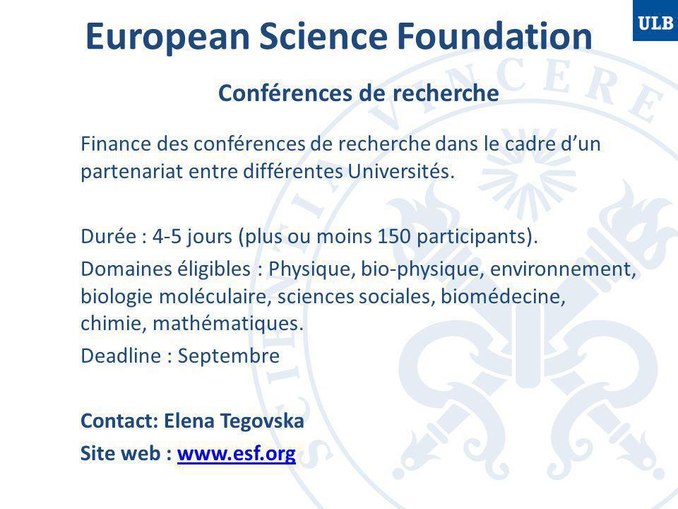 European Science Foundation Conférences de recherche Finance des conférences de recherche dans le cadre d'un partenariat entre différentes Universités.