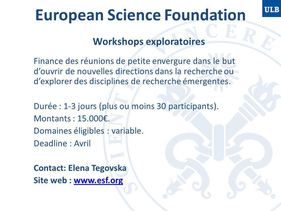 European Science Foundation Workshops exploratoires Finance des réunions de petite envergure dans le but d'ouvrir de nouvelles directions dans la recherche ou d'explorer des disciplines de recherche émergentes.