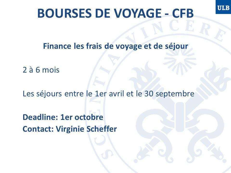 BOURSES DE VOYAGE - CFB Finance les frais de voyage et de séjour 2 à 6 mois Les séjours entre le 1er avril et le 30 septembre Deadline: 1er octobre Contact: Virginie Scheffer