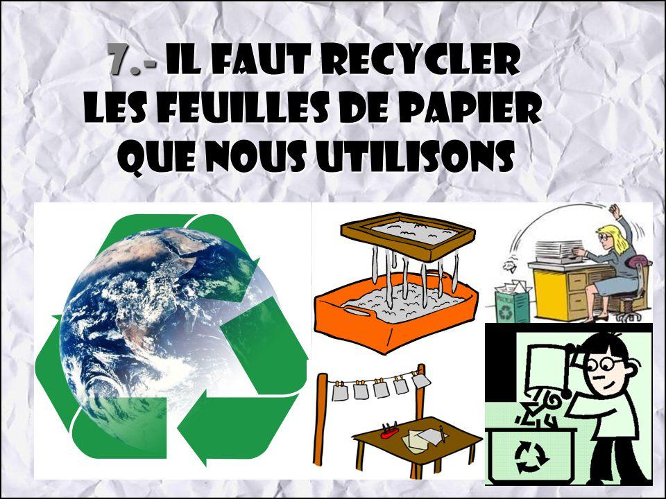 7.- Il faut recycler les feuilles de papier que nous utilisons