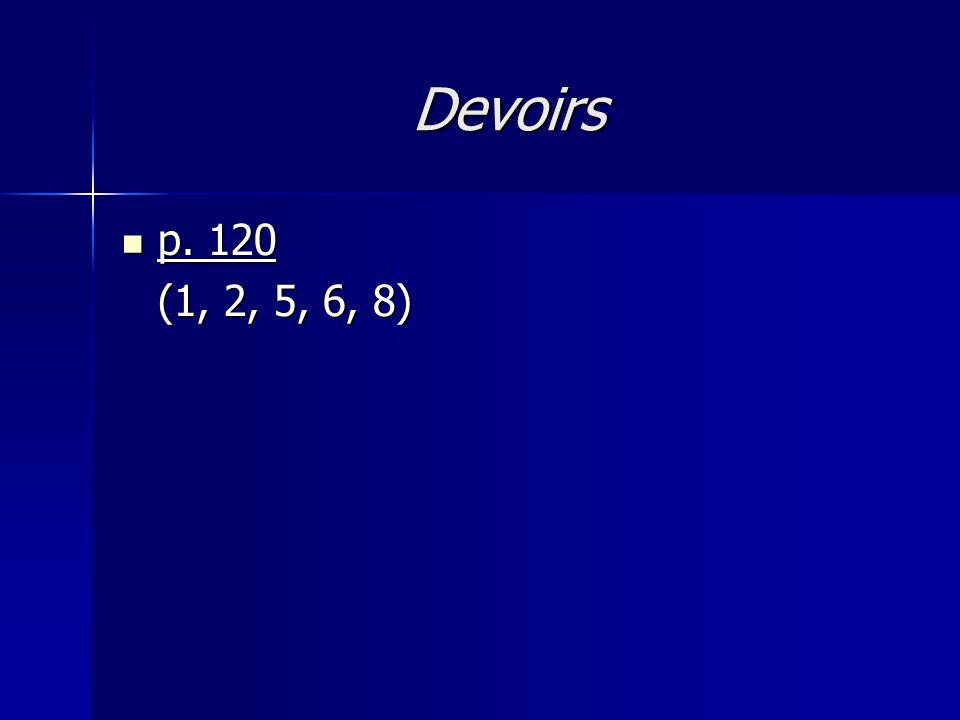 Devoirs p. 120 p. 120 (1, 2, 5, 6, 8)