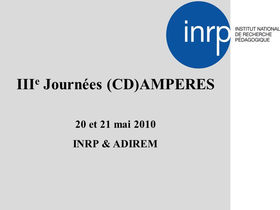 III e Journées (CD)AMPERES 20 et 21 mai 2010 INRP & ADIREM
