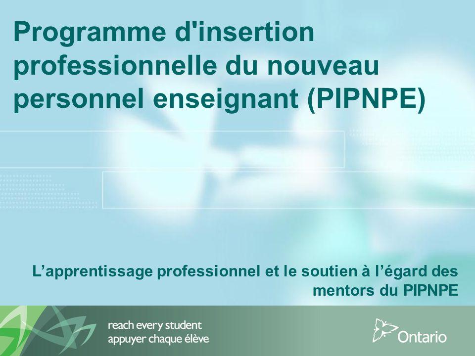 Programme d'insertion professionnelle du nouveau personnel enseignant (PIPNPE) L'apprentissage professionnel et le soutien à l'égard des mentors du PI