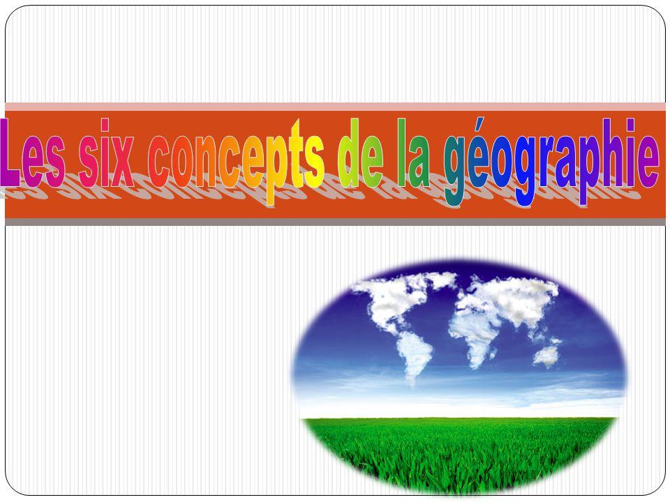 1.Emplacement 2.Région 3.Modèle Spatiale 4.Interaction Spatiale 5.Interaction Humaine / Environnement 6.Culture La méthode géographique comprend six concepts fondamentaux: Les six concepts de la géographie