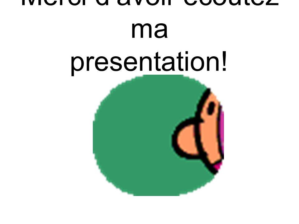 Merci d'avoir ecoutez ma presentation!