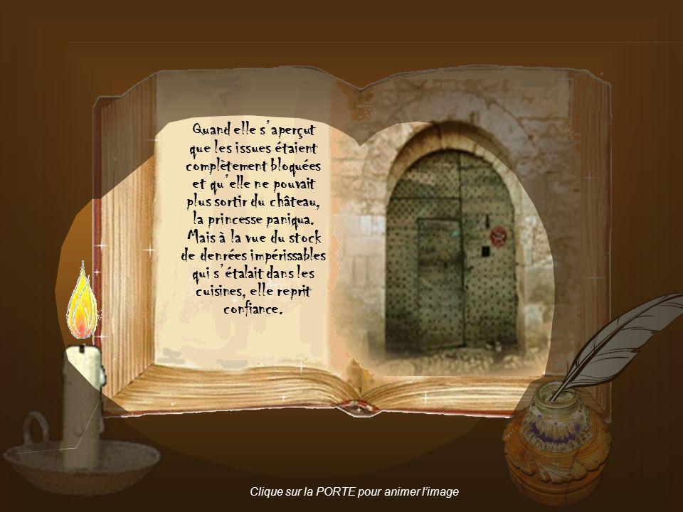 Quand elle s'aperçut que les issues étaient complètement bloquées et qu'elle ne pouvait plus sortir du château, la princesse paniqua.