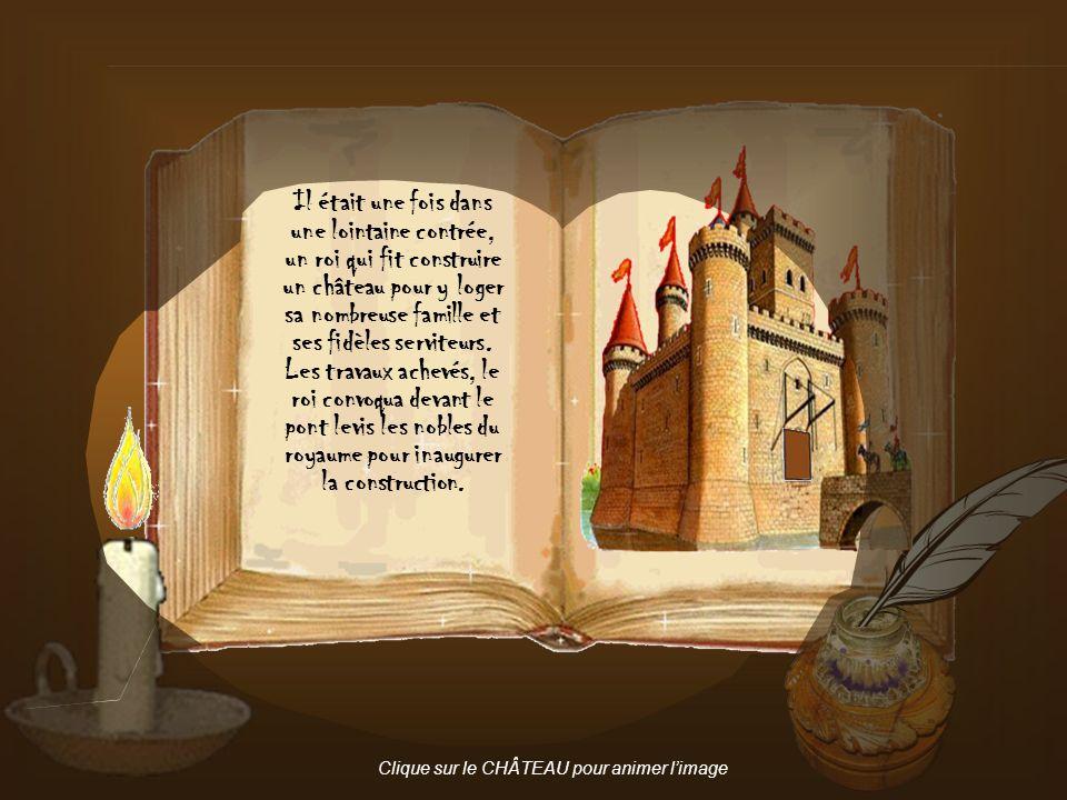 Petit conte pour enfants sages Il était une fois dans une lointaine contrée, un roi qui fit construire un château pour y loger sa nombreuse famille et ses fidèles serviteurs.