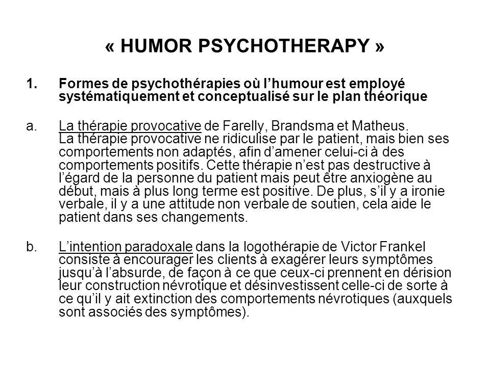 « HUMOR PSYCHOTHERAPY » 1.Formes de psychothérapies où l'humour est employé systématiquement et conceptualisé sur le plan théorique a.La thérapie provocative de Farelly, Brandsma et Matheus.