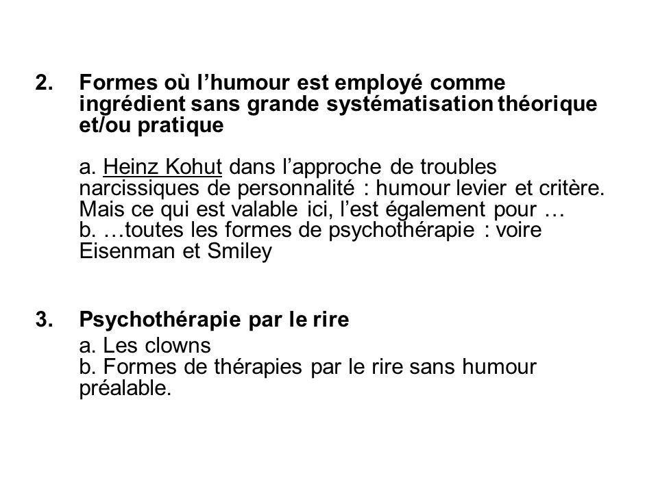 2.Formes où l'humour est employé comme ingrédient sans grande systématisation théorique et/ou pratique a. Heinz Kohut dans l'approche de troubles narc