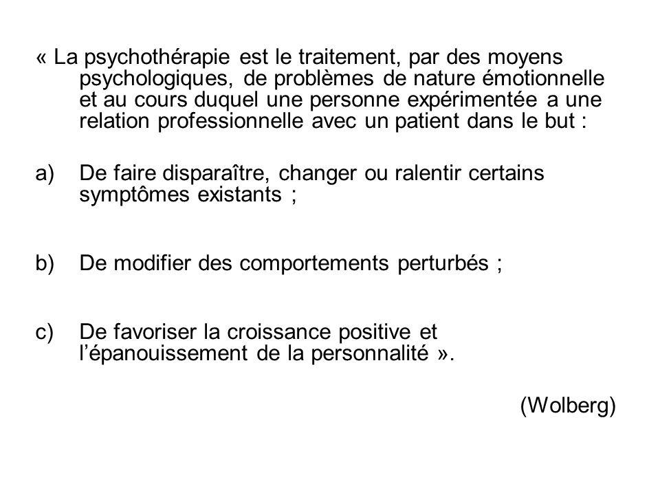 « La psychothérapie est le traitement, par des moyens psychologiques, de problèmes de nature émotionnelle et au cours duquel une personne expérimentée