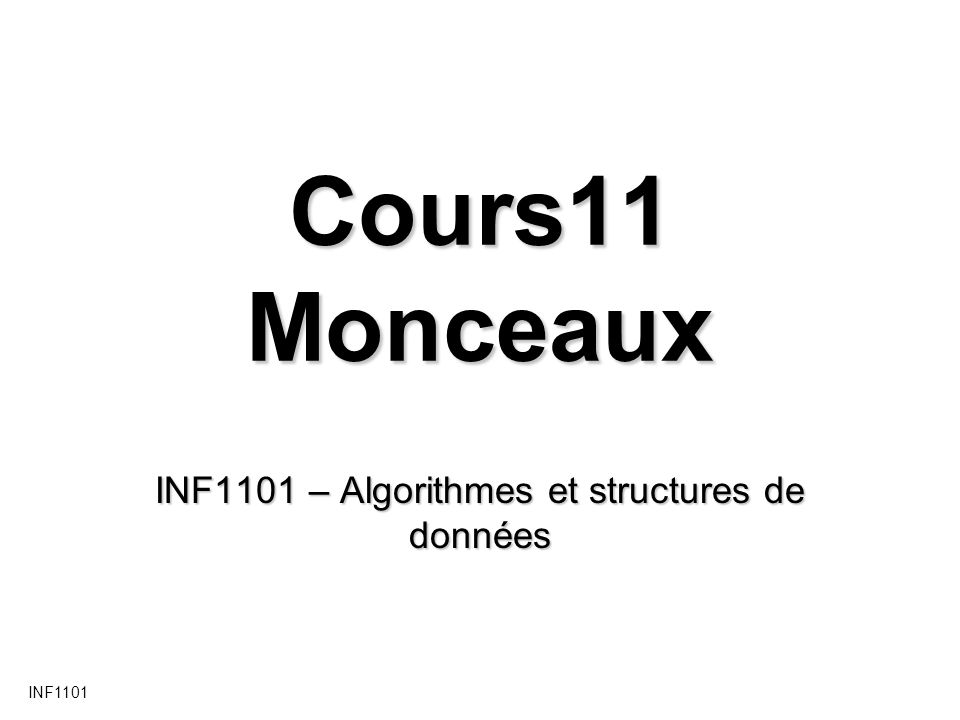INF1101 Tri par monceau - Exemple 5720 36 212 37 01234567 1257362037265 Retrait du premier élément MONCEAU