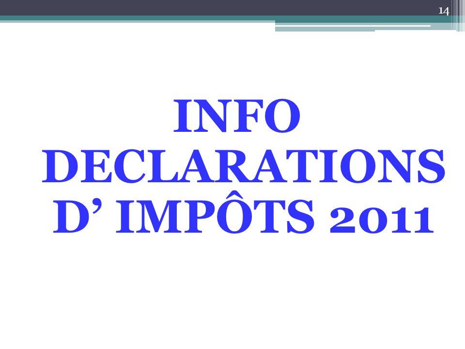 INFO DECLARATIONS D' IMPÔTS 2011 14