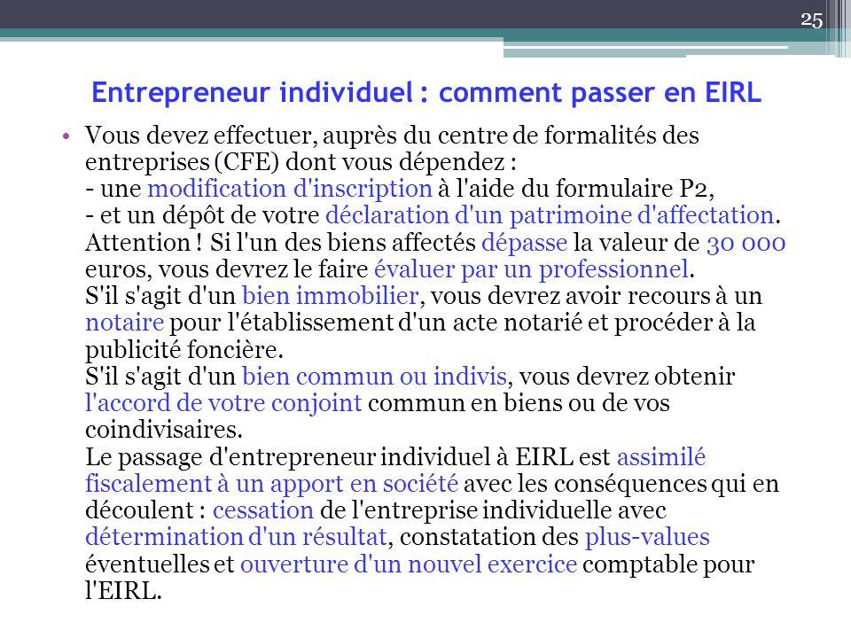 Entrepreneur individuel : comment passer en EIRL Vous devez effectuer, auprès du centre de formalités des entreprises (CFE) dont vous dépendez : - une