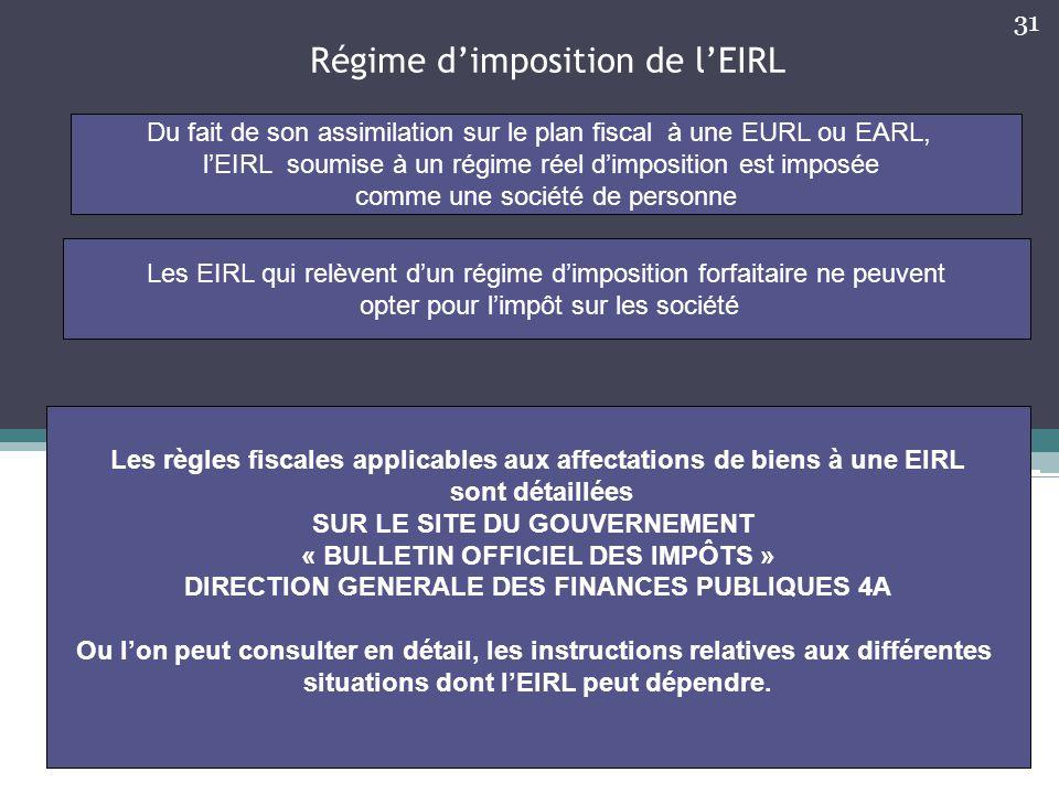 Régime d'imposition de l'EIRL Du fait de son assimilation sur le plan fiscal à une EURL ou EARL, l'EIRL soumise à un régime réel d'imposition est impo