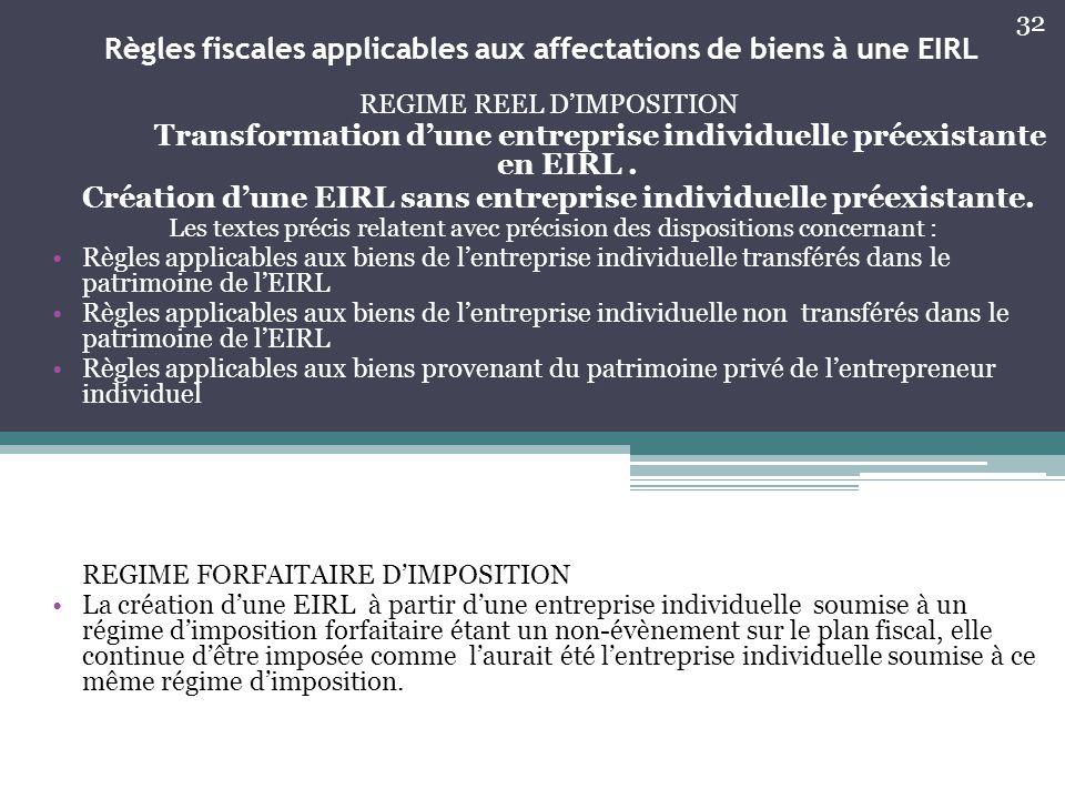Règles fiscales applicables aux affectations de biens à une EIRL REGIME REEL D'IMPOSITION Transformation d'une entreprise individuelle préexistante en