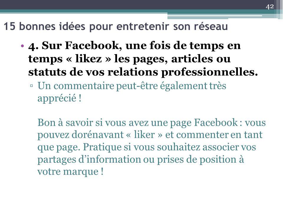 15 bonnes idées pour entretenir son réseau 4. Sur Facebook, une fois de temps en temps « likez » les pages, articles ou statuts de vos relations profe