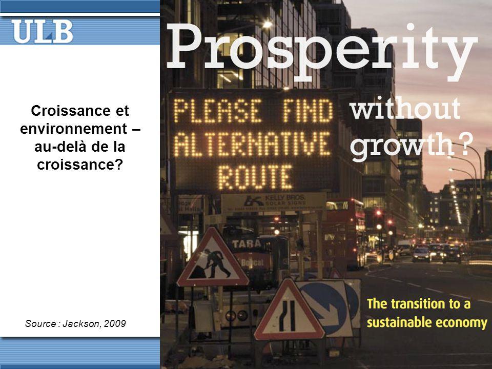 Croissance et environnement – au-delà de la croissance Source : Jackson, 2009