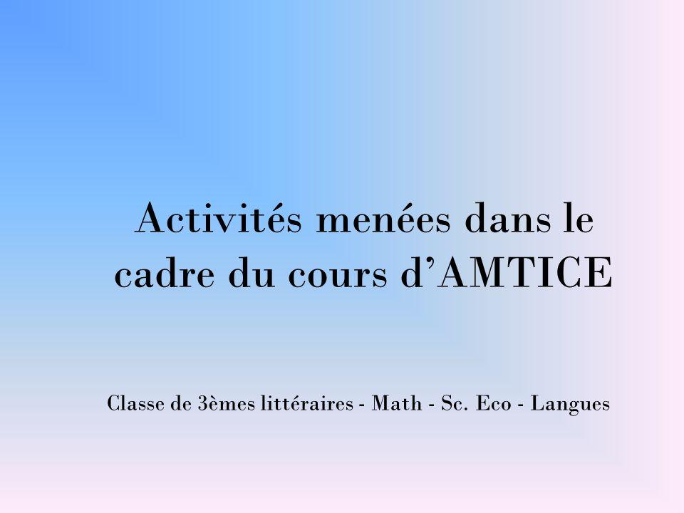 Activités menées dans le cadre du cours d'AMTICE Classe de 3èmes littéraires - Math - Sc. Eco - Langues