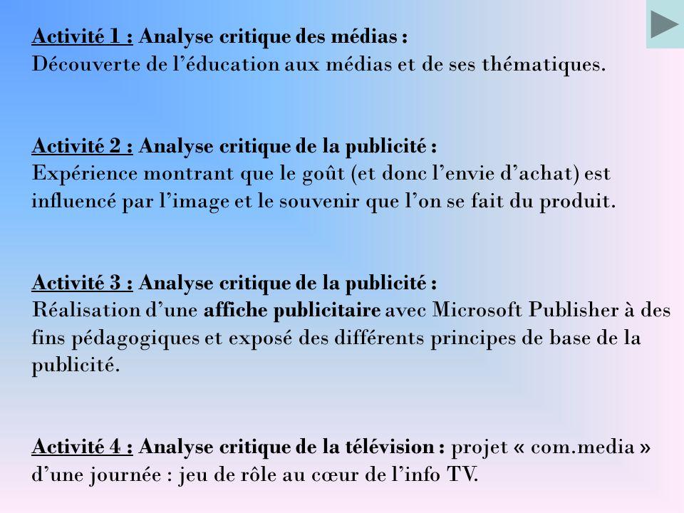 Activité 1 : Analyse critique des médias : Découverte de l'éducation aux médias et de ses thématiques. Activité 2 : Analyse critique de la publicité :