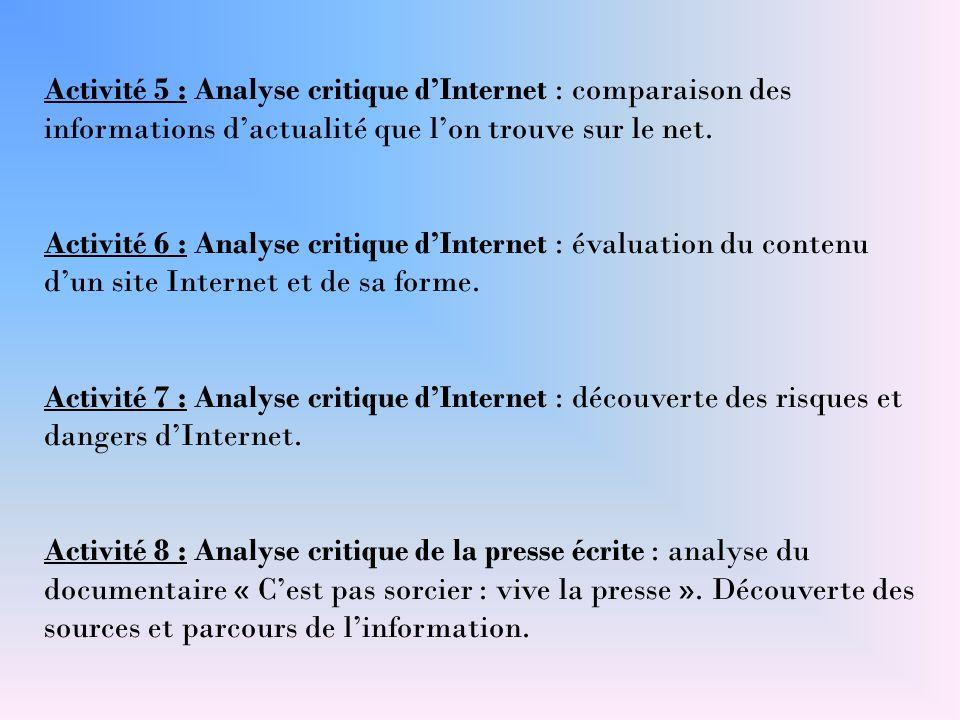 Activité 5 : Analyse critique d'Internet : comparaison des informations d'actualité que l'on trouve sur le net. Activité 6 : Analyse critique d'Intern