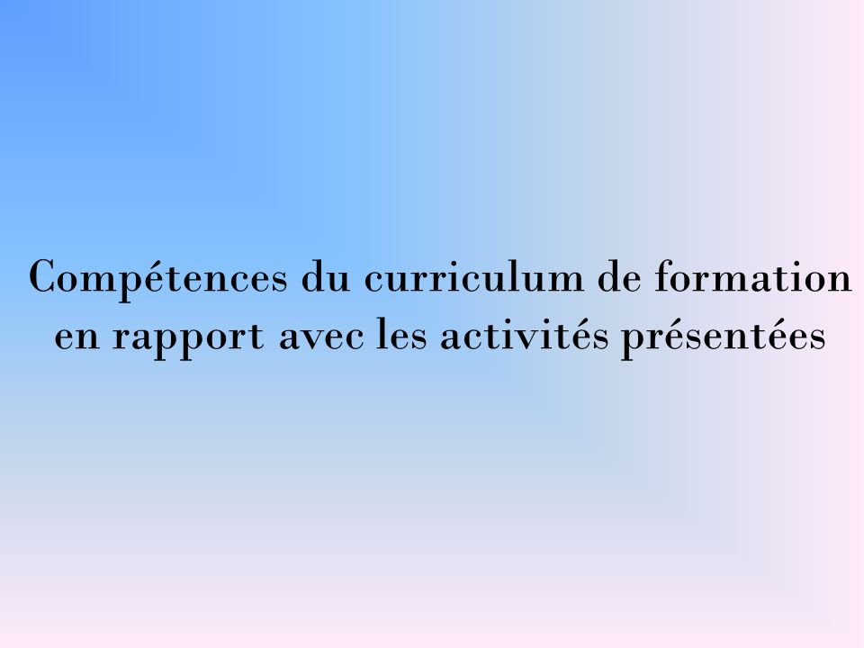 Compétences du curriculum de formation en rapport avec les activités présentées
