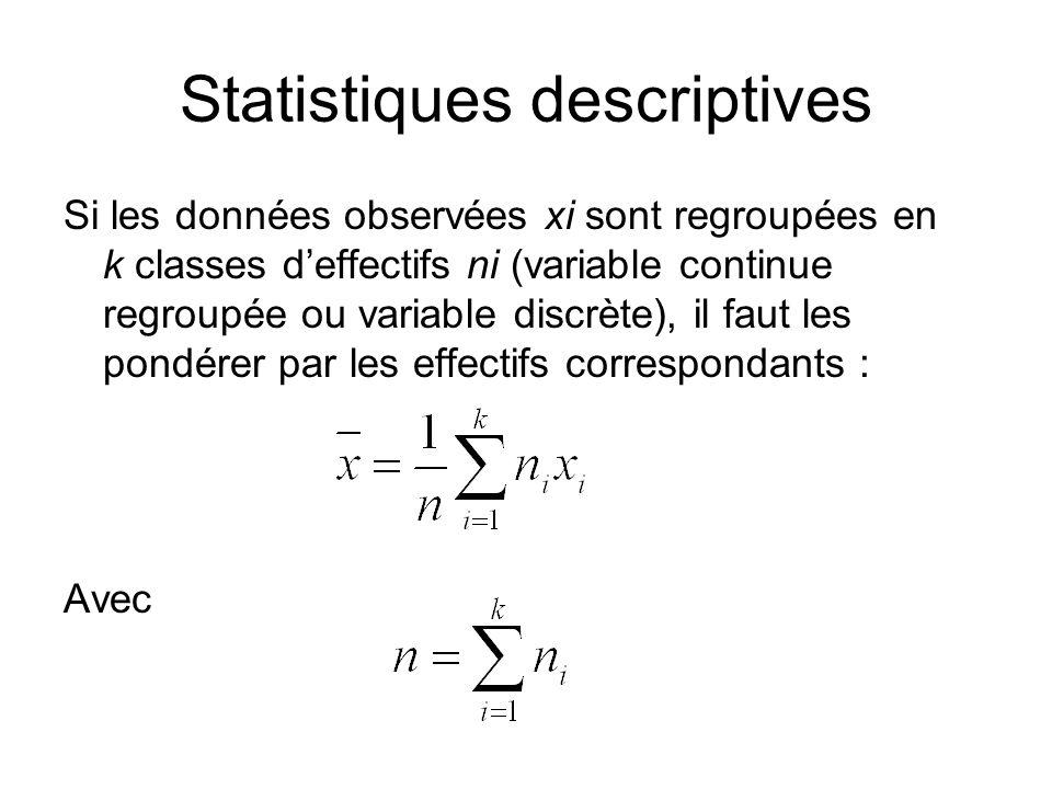 Statistiques descriptives Si les données observées xi sont regroupées en k classes d'effectifs ni (variable continue regroupée ou variable discrète),