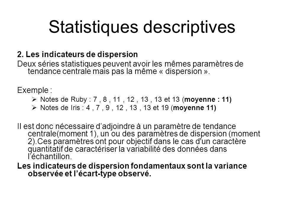 Statistiques descriptives 2. Les indicateurs de dispersion Deux séries statistiques peuvent avoir les mêmes paramètres de tendance centrale mais pas l