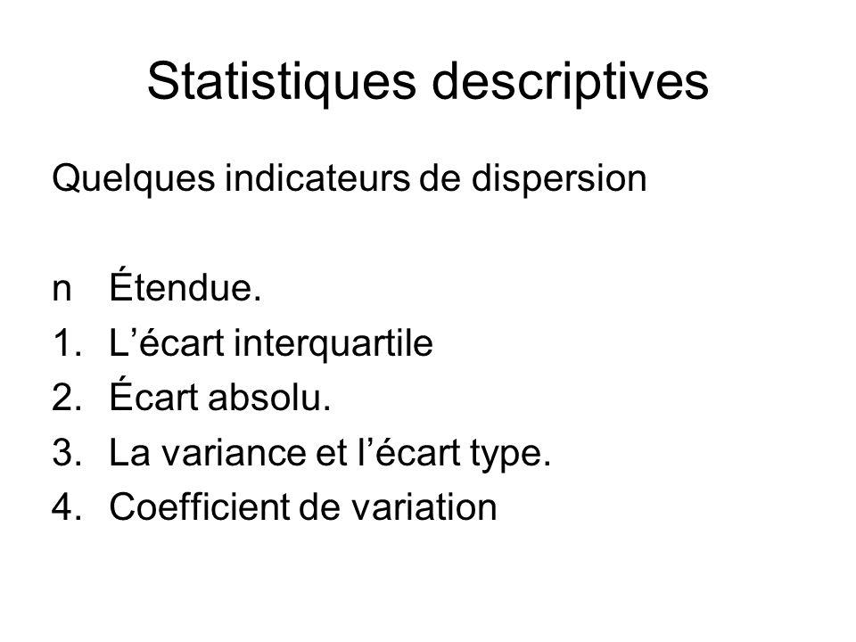 Statistiques descriptives Quelques indicateurs de dispersion nÉtendue. 1.L'écart interquartile 2.Écart absolu. 3.La variance et l'écart type. 4.Coeffi