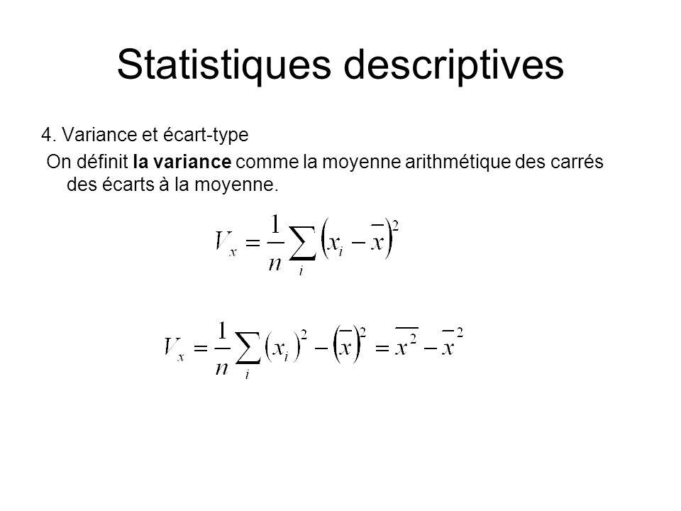 Statistiques descriptives 4. Variance et écart-type On définit la variance comme la moyenne arithmétique des carrés des écarts à la moyenne.