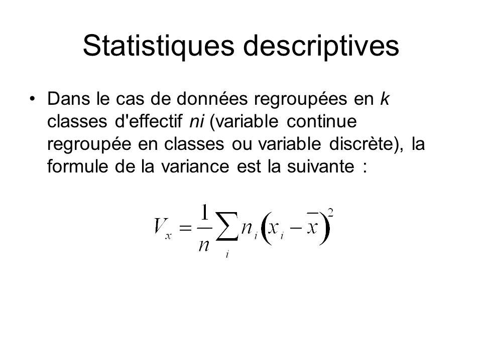 Statistiques descriptives Dans le cas de données regroupées en k classes d'effectif ni (variable continue regroupée en classes ou variable discrète),