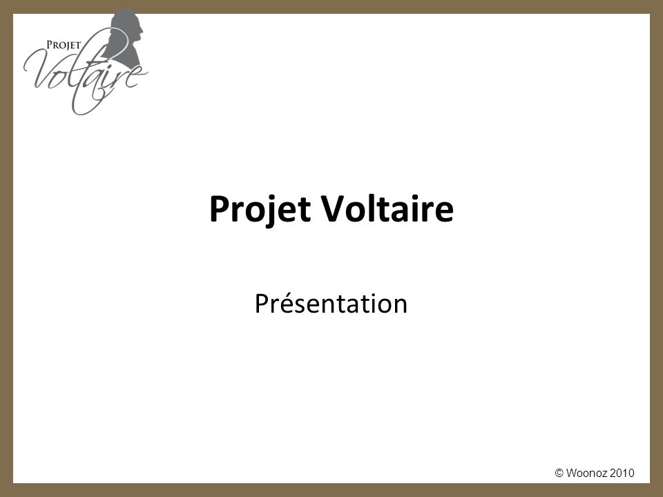 © Woonoz 2010 Projet Voltaire Présentation