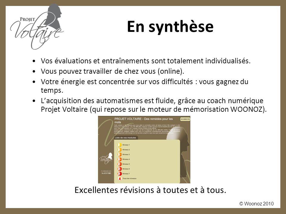 © Woonoz 2010 En synthèse Vos évaluations et entraînements sont totalement individualisés. Vous pouvez travailler de chez vous (online). Votre énergie
