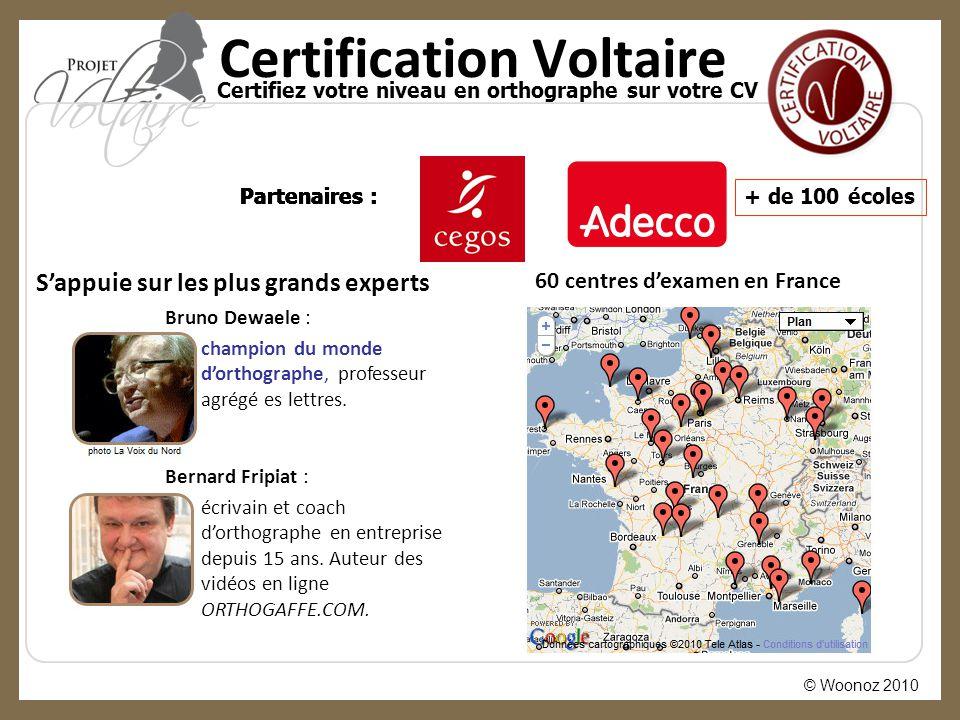 © Woonoz 2010 Certification Voltaire Certifiez votre niveau en orthographe sur votre CV 60 centres d'examen en France S'appuie sur les plus grands exp