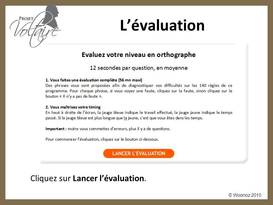 © Woonoz 2010 L'évaluation Cliquez sur Lancer l'évaluation.