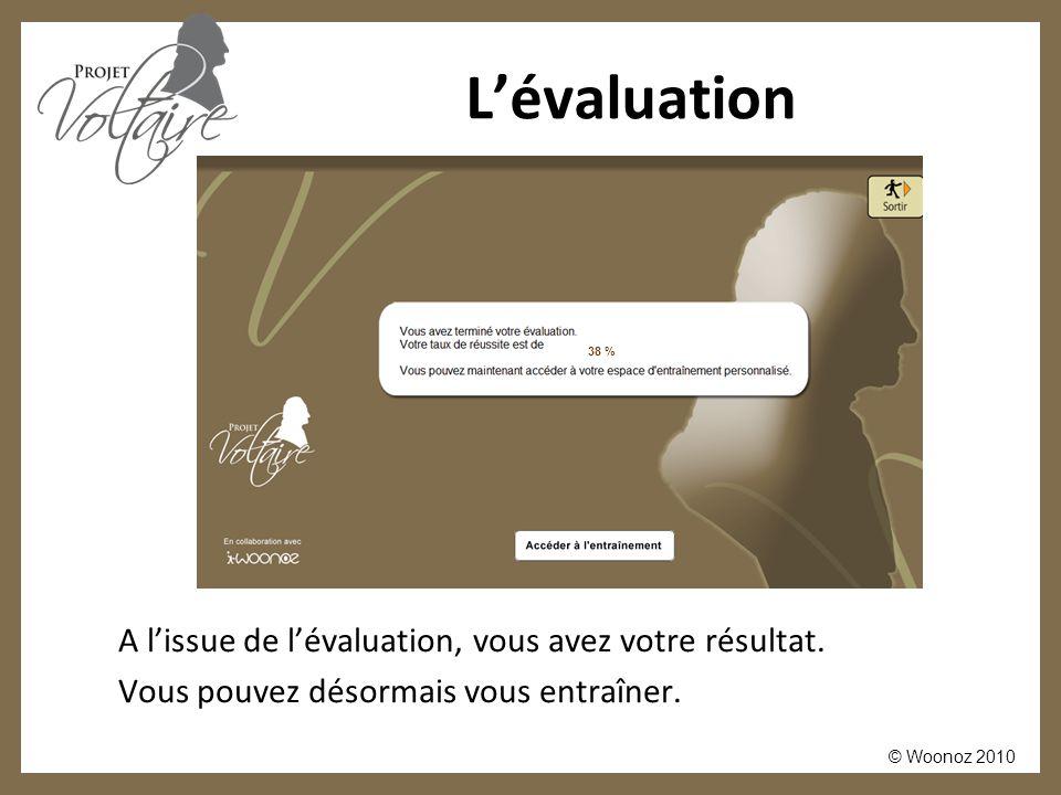 © Woonoz 2010 L'évaluation A l'issue de l'évaluation, vous avez votre résultat. Vous pouvez désormais vous entraîner. 38 %