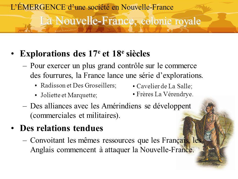 Explorations des 17 e et 18 e siècles –Pour exercer un plus grand contrôle sur le commerce des fourrures, la France lance une série d'explorations. Ra